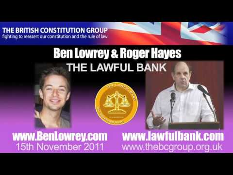 Roger Hayes & Ben Lowrey - The Lawful Bank & British Constitution Group - 15th Nov 2011